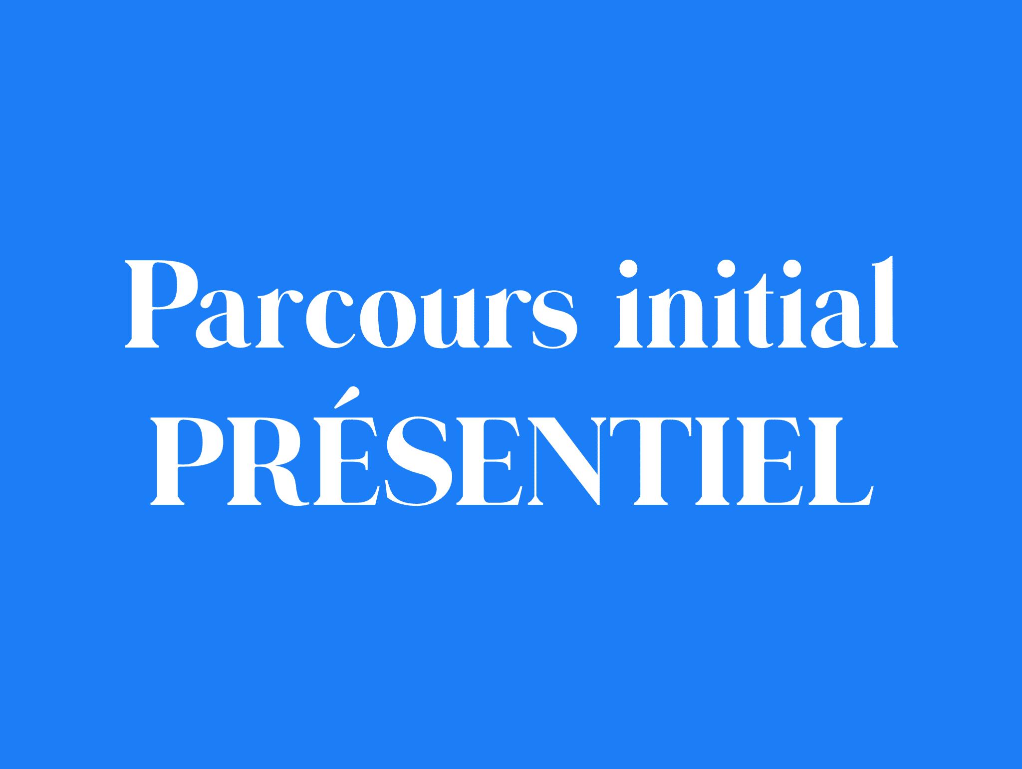 """Parcours initial """"Présentiel"""""""